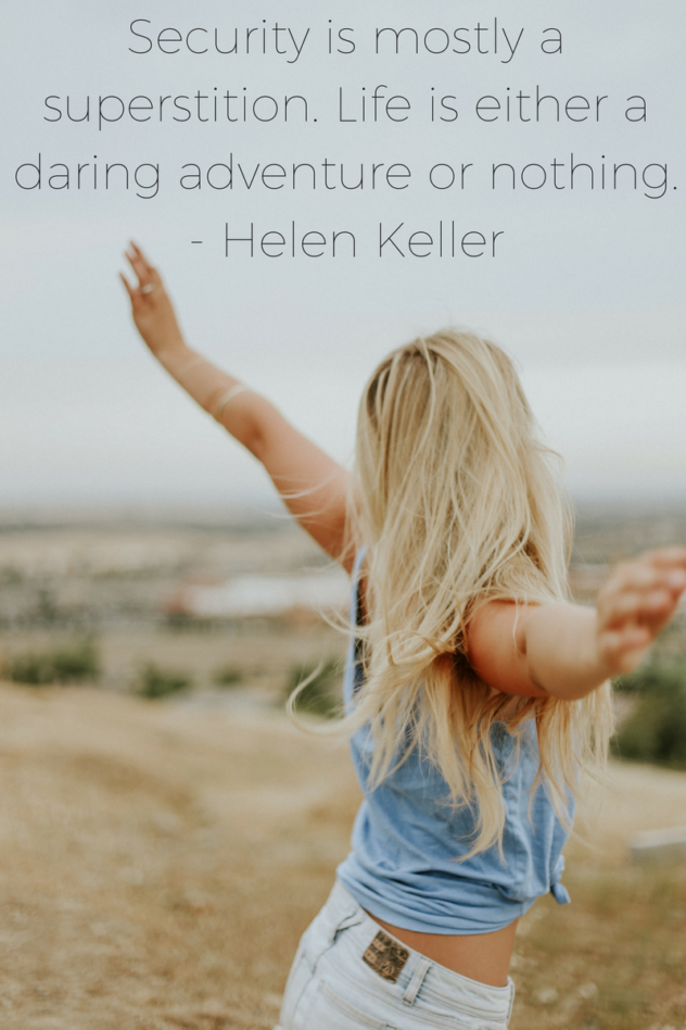 Security is mostly a superstition. Life is either a daring adventure or nothing.- Helen Keller