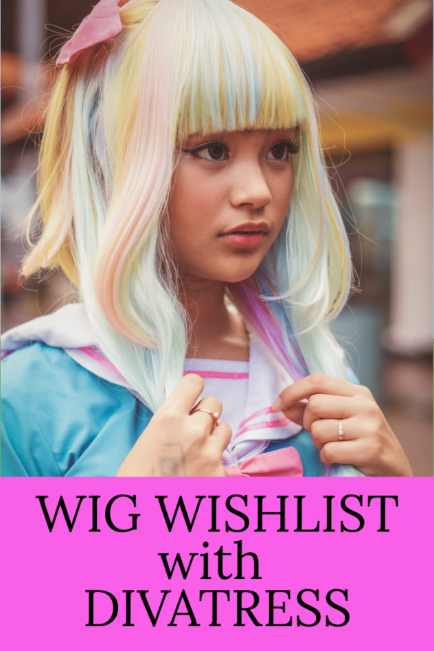 Wig Wishlist with DIVATRESS
