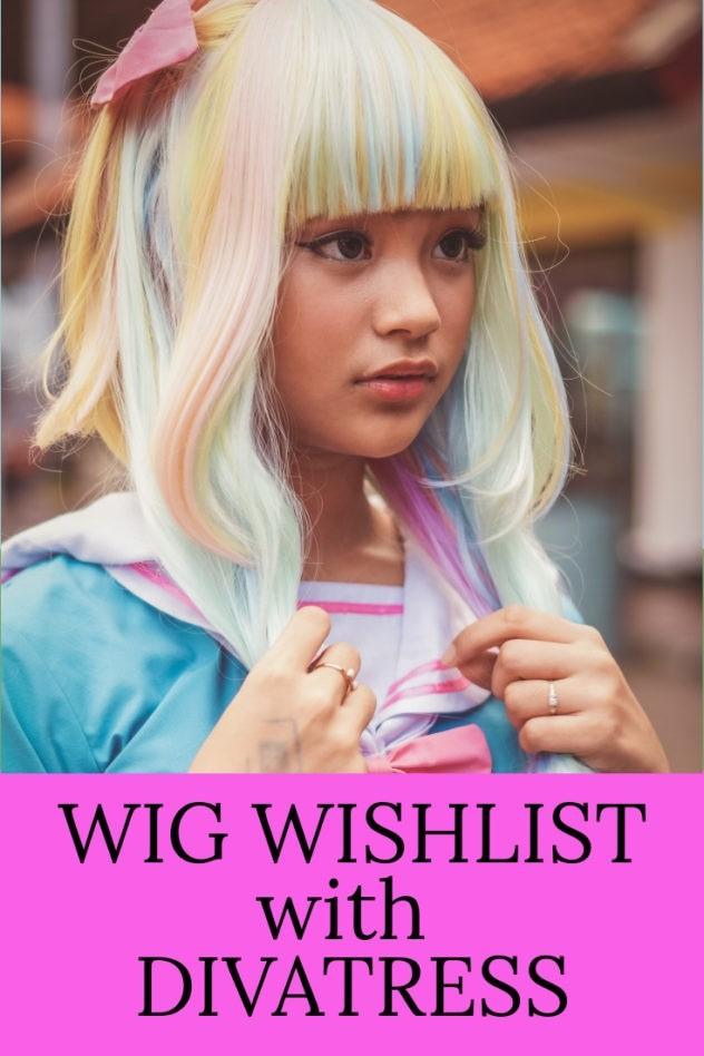 Wig Wishlist with Divatress